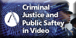 Criminal Justice and Public Safety in Video